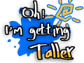 Oh! I'm getting Taller!