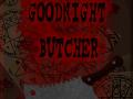 Goodnight Butcher