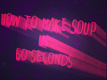 How To Make Soup In 60 Seconds