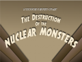 The Destruction of the Nuclear Monsters
