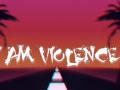 I am Violence
