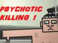 PSYCHOTIC KILLING !