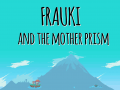 Frauki and the Mother Prism