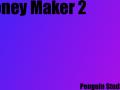 Money maker 2