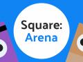 Square: Arena