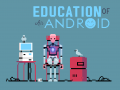 Education of an Android
