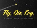 Fly. Die. Cry.