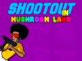 Shootout in Mushroom Land