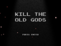 KILL THE OLD GODS
