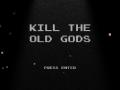 KILL THE OLD GODS