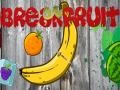 Break Fruit