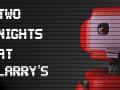 Two Nights at Larry's (A FNaF Fangame)