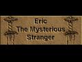 Eric: The Mysterious Stranger
