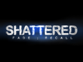 Shattered: Fade;Recall