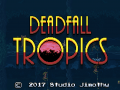 Deadfall Tropics