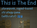"""This is The End"" - steampunk squad-based strategy game"