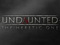 Undaunted : The Heretic One