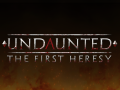 Undaunted : The First Heresy