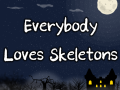 Everybody Loves Skeletons