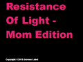 Resistance Of Light - Mom Edition
