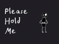 Please Hold Me
