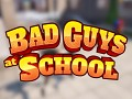 Bad Guys at School