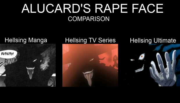 Alucard's rape face comparison
