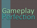 Gameplay Perfection