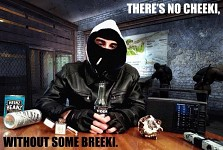 There's no cheeki without some breeki