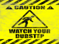 Watch your dubstep....