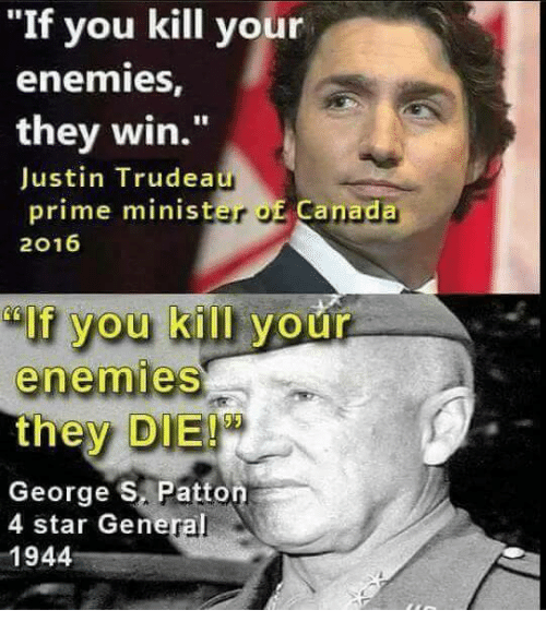 If you kill your enemies, they win - Justin Trudeau
