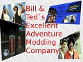 Bill & Teds Excellent Adventure Modding Co.