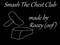 Smash The Chest Club