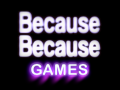 Because Because Games