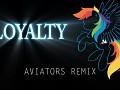 Loyalty (Aviators Remix)