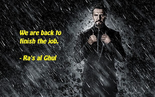 We're back to finish the job - Ra's al Ghul