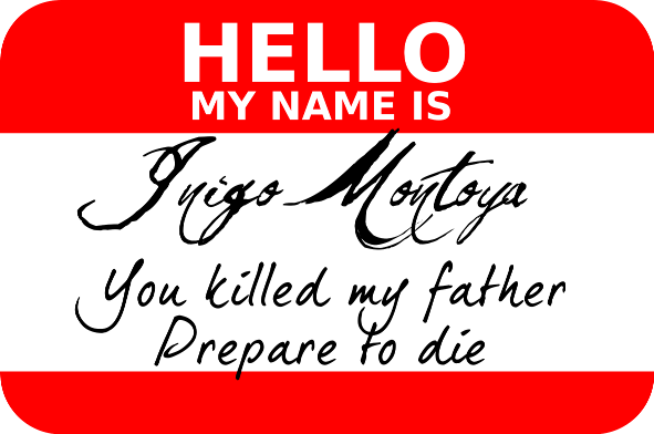 Hello, My Name Is Inigo Montoya...