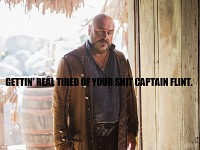 Gettin' Real Tired Of Your Shit Captain Flint