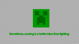 Creepers  better runaway when u need to or BOOM