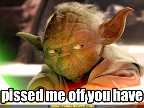 star wars yoda pissed me off you have