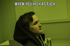 When you high as fuck...