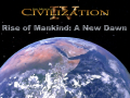 Rise of Mankind: A New Dawn (Civilization IV: Beyond the Sword)