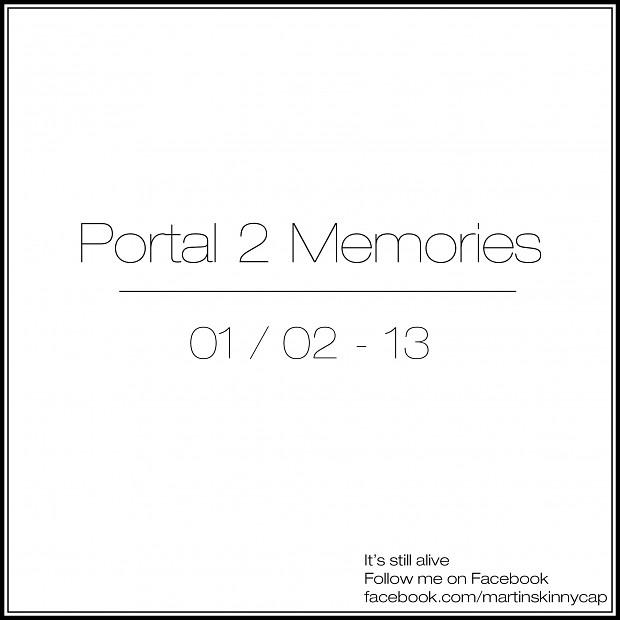 Portal 2 Memories..   Soon!