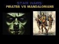 Pirates vs. Mandalorians