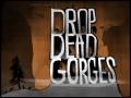 DROP DEAD GORGES