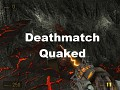Deathmatch Quaked : Source (Half-Life 2)