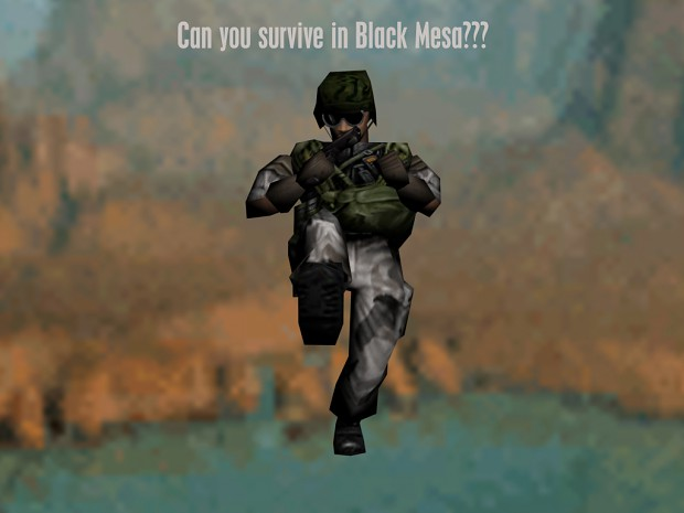 Can you survive in Black Mesa???