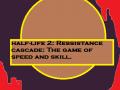 half-life 2: ressistance cascade