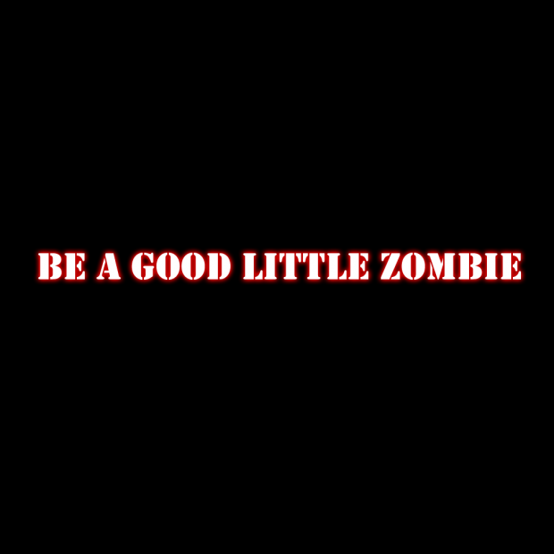 Be a good little zombie