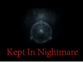 Kept in Nightmare (Amnesia: The Dark Descent)